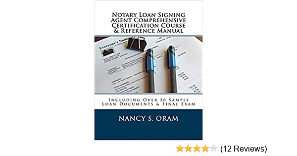 Notary Loan Signing Agent Comprehensive Certification Course & Reference  Manual: Including Over 50 Sample Loan Documents & Final Exam
