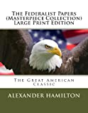 The Federalist Papers (Masterpiece Collection) Large Print Edition, Alexander Hamilton, 1492978779