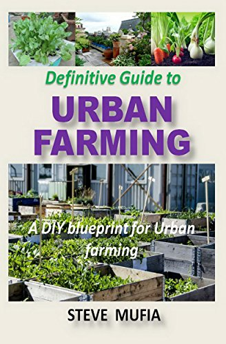 Definitive Guide to Urban Farming: A DIY blueprint for Urban farming by [MUFIA, STEVE]