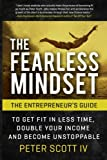 The Fearless Mindset: The Entrepreneur's Guide To Get Fit In Less Time, Double Your Income, And Become Unstoppable