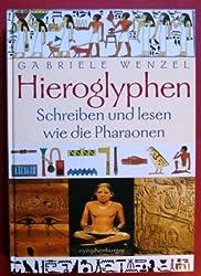 Gabriele Wenzel: Hieroglyphen - Schreiben und lesen wie die Pharaonen