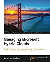 Managing Microsoft Hybrid Clouds Front Cover