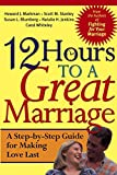 12 Hours to a Great Marriage: A Step-by-Step Guidefor Making Love Last