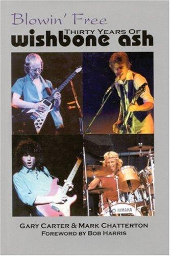 Read Online Blowin' Free: Thirty Years of Wishbone Ash ebook