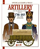 Artillery and the Gribeauval System - Volume III: 1786-1815: 2 (Officers and Soldiers of French)