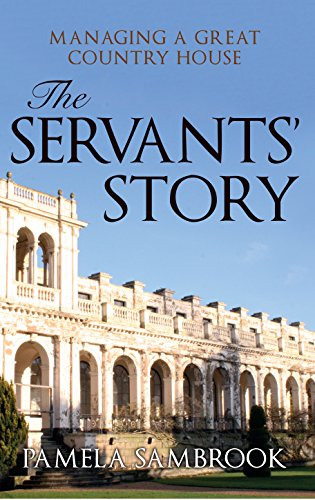 The Servants' Story: Managing a Great Country House by [Sambrook, Pamela]