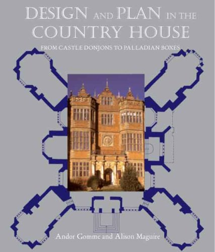 Design and Plan in the Country House: From Castle Donjons to Palladian Boxes (Paul Mellon Centre for Studies in British Art)
