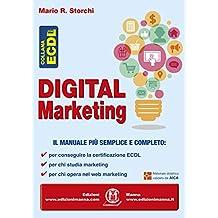Digital Marketing: Il manuale più semplice e completo per conseguire la certificazione ECDL; per chi studia marketing; per chi opera nel web marketing (Italian Edition)