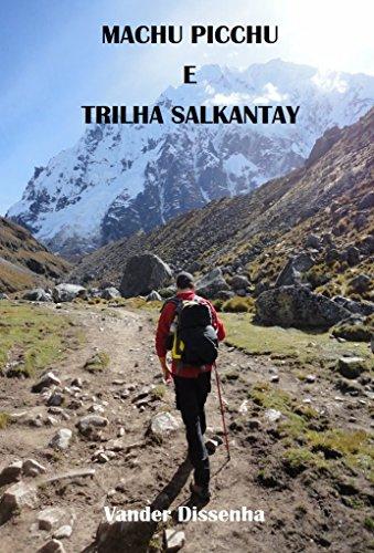 Machu Picchu e Trilha Salkantay (Histórias, viagens, fotos e bobagens... Livro 3)