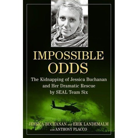 Download Impossible Odds: The Kidnapping of Jessica Buchanan and Her Dramatic Rescue by SEAL Team Six pdf