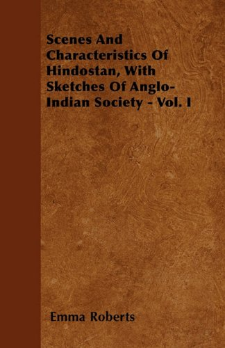 Scenes and Characteristics of Hindostan, with Sketches of Anglo-Indian Society - Vol. I pdf epub
