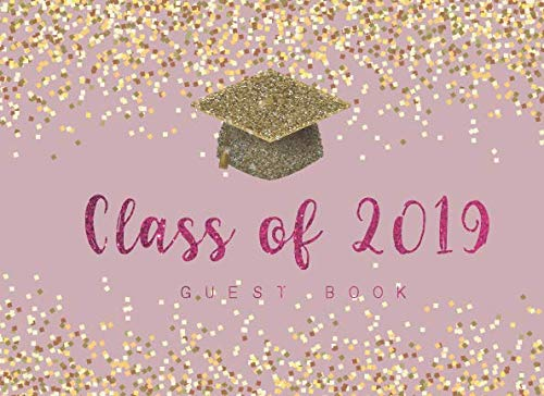 Class of 2019 Guest Book: 2019 Graduation Parties | Congratulatory Message Book for Best Wishes Comments | Perfect for Graduation Party and ... Book for University, College, High School) -