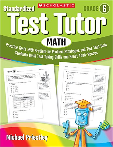 Standardized Test Tutor: Math: Grade 6: Practice Tests With Problem-by-Problem Strategies and Tips That Help Students Build Test-Taking Skills and Boost Their -