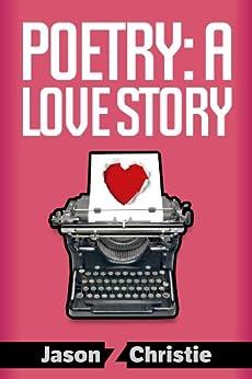 Poetry: A Love Story by [Christie, Jason Z.]