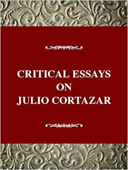 com critical essays on julio cortazar julio cortazar  com critical essays on julio cortazar julio cortazar 1914 1984 critical essays on world literature series 9780783803845 jaime alazraki