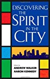 Discovering the Spirit in the City, Walker, Alice, 1441104720