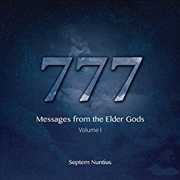 777: Messages from the Elder Gods (777 Series Book 1) by [Nuntius, Septem]