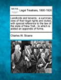 Landlords and tenants : a summary view of their legal rights and duties, with special reference to the law of the state of New York : to which Is added an appendix of Forms, Charles W. Sloane, 1240082118
