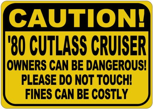 1980 80 OLDSMOBILE CUTLASS CRUISER Owners Can Be Dangerous Aluminum Caution Sign - 12 x 18 Inches (1980 80 Cruiser Oldsmobile Cutlass)