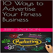 10 Ways to Advertise Your Fitness Business Audiobook by Jerry Jackson Narrated by Joseph Mitchell
