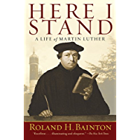 Here I Stand: A Life of Martin Luther (English Edition)