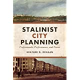 Stalinist City Planning: Professionals, Performance, and Power