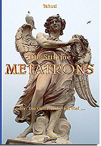 Die Stimme Metatrons: oder: Die Geister, die ich rief...