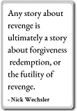 Any story about revenge is ultimately a story... - Nick Wechsler quotes fridge magnet, White