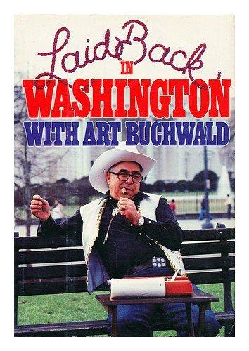 Laid Back In Washington by Art Buchwald