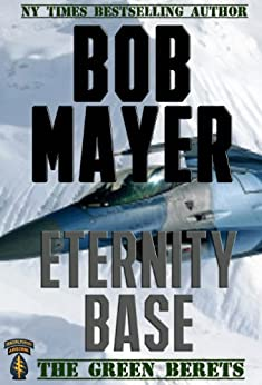 Eternity Base (The Green Berets Book 5) by [Mayer, Bob]