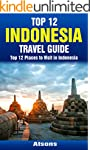 Top 12 Places to Visit in Indonesia -...