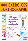 800 exercices d'orthographe - grammaire - conjugaison par Larousse