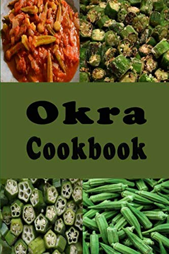 Okra Cookbook: Pickled Okra, Southern Fried Okra and Other Great Okra Recipes by Laura Sommers