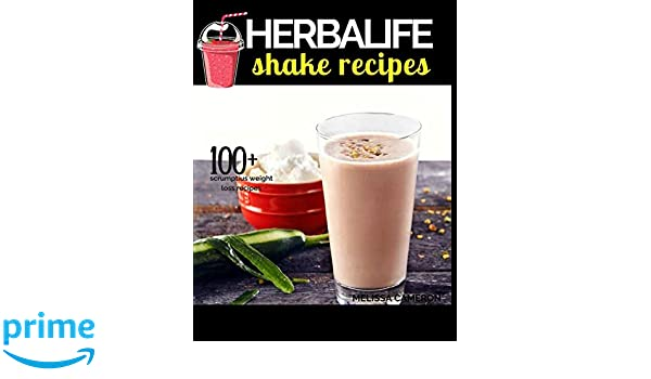 Herbalife Shake Recipes: INCLUDING: 100+ Scrumptious Herbalife Shake Recipes, Energy Drinks, & More, & Alkaline Diet: the Reference Guide to the Effect of ...