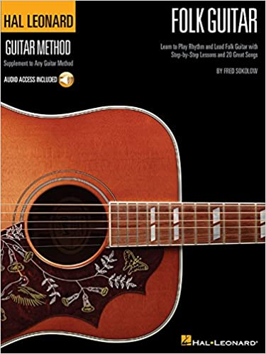 Hal Leonard Folk Guitar Method Learn to Play Rhythm and Lead Folk Guitar with Step-by-Step Lessons and 20 Great Songs