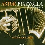 Live in Colonia, 1984 (Quinteto Tango Nuevo) by Astor Piazzolla (2003-10-21)
