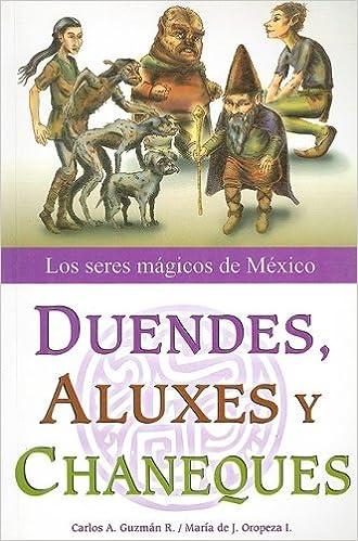 Duendes Aluxes Y Chaneques Los Seres Magicos De Mexico Carlos