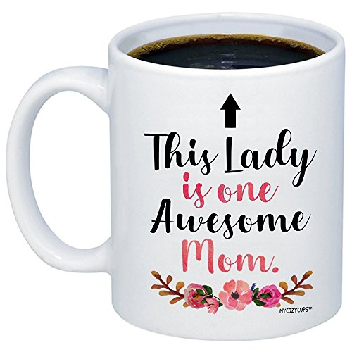 MyCozyCups This Lady is One Awesome Mom Coffee Mug - Funny Touching Quote 11oz Ceramic Cup for Birthday, Christmas, Valentine's Day, Anniversary from Daughter, Son, or Husband