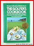 img - for The Golfer's Cookbook: Recipes Collected at Pebble Beach book / textbook / text book