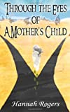 Through the Eyes of a Mother's Child, Hannah Rogers, 1453774432