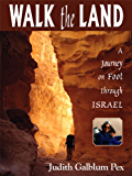 Walk the Land : A Journey on Foot through Israel
