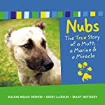 Nubs: The True Story of a Mutt, a Marine & a Miracle | Brian Dennis,Mary Nethery,Kirby Larson