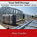 Your Self Storage, Planning : Site Selection - Design - Build Audiobook by Marc Goodin Narrated by Jack Chekijian