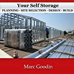 Your Self Storage, Planning: Site Selection - Design - Build | Marc Goodin