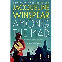 Among the Mad: A Maisie Dobbs Novel (Maisie Dobbs Mysteries Series Book 6)