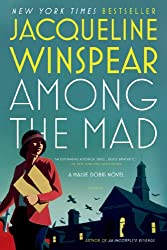 Among the Mad: A Maisie Dobbs Novel (Maisie Dobbs Mysteries Series Book 6)