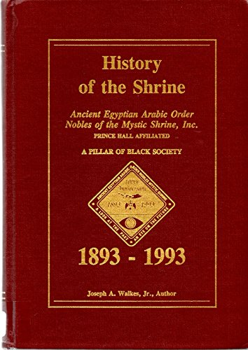 History of the Shrine Ancient Egyptian Arabic Order Nobles of the Mystic Shrine, Inc. Prince Hall Affiliated A Pillar of Black Society 1893 - 1993 - Egyptian Shrine