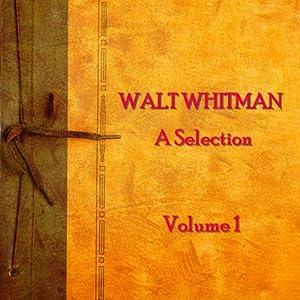 Walt Whitman: A Selection, Volume 1 Audiobook