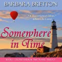 Somewhere in Time: The Crosse Harbor Time Travel Trilogy, Book 1 Audiobook by Barbara Bretton Narrated by Janine Hegarty