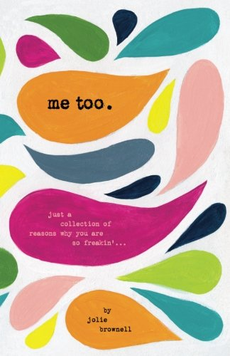 Me Too: Just a Collection of Reasons why You are so Freakin'... cover